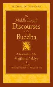 The Middle Length Discourses of the Buddha - A Translation of the Majjhima Nikaya ebook by Bhikkhu Nanamoli,Bhikkhu Bodhi