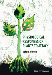 Physiological Responses of Plants to Attack ebook by Dale Walters