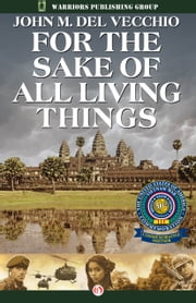 For the Sake of All Living Things - A Novel ebook by John  M Del Vecchio