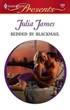 Bedded by Blackmail ebook by Julia James