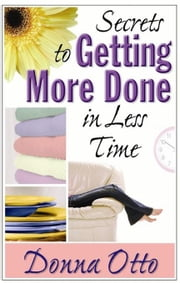 Secrets to Getting More Done in Less Time ebook by Otto, Donna