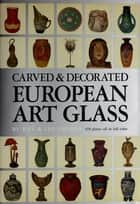 Carved & Decorated European Art Glass ebook by Ray Grover, Lee Grover
