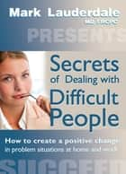 Secrets of Dealing with Difficult People ebook by Mark Lauderdale