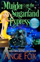 Murder on the Sugarland Express ebook by Angie Fox