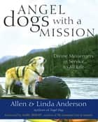 Angel Dogs with a Mission ebook by Allen Anderson,Linda Anderson