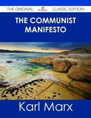 The Communist Manifesto - The Original Classic Edition ebook by Karl Marx