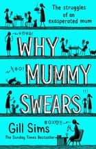 Why Mummy Swears ebook by Gill Sims