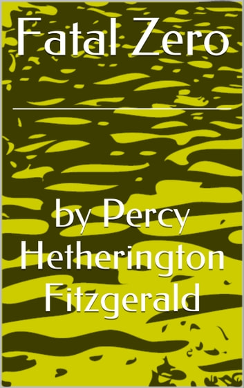 Fatal Zero. ebook by by Percy Hetherington Fitzgerald