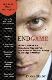Endgame - Bobby Fischer's Remarkable Rise and Fall - from America's Brightest Prodigy to the Edge of Madness ebook by Kobo.Web.Store.Products.Fields.ContributorFieldViewModel