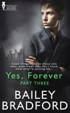 Yes, Forever: Part Three ebook by Bailey Bradford