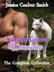 Ashton Grove Werewolves (The Complete Collection) ebook by Jessica Coulter Smith