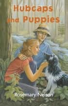 Hubcaps and Puppies ebook by Rosemary Nelson