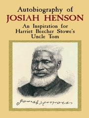 Autobiography of Josiah Henson - An Inspiration for Harriet Beecher Stowe's Uncle Tom ebook by Josiah Henson