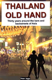 Thailand Old Hand - Thirty years around the bars and backstreets of Asia ebook by Peter Jaggs