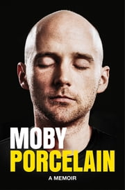 Porcelain - A Memoir ebook by Moby