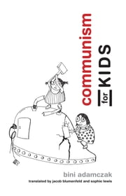Communism for Kids ebook by Bini Adamczak, Jacob Blumenfeld, Sophie Lewis
