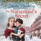 The Nursemaid's Secret - a heartwarming saga audiobook by Sheila Newberry