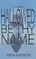 Hallowed Be Thy Name ebook by Erich Anderson