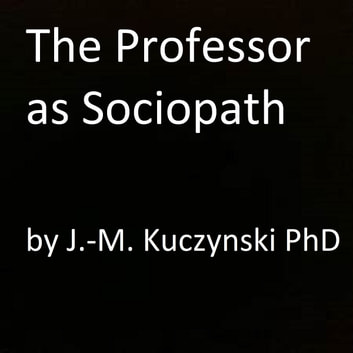 The Professor as Sociopath audiobook by JOHN-MICHAEL KUCZYNSKI