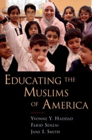 Educating the Muslims of America ebook by Yvonne Y Haddad,Farid Senzai,Jane I Smith