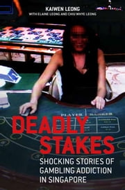 Deadly Stakes - Shocking stories of Gambling Addiction in Singapore ebook by Kaiwen Leong