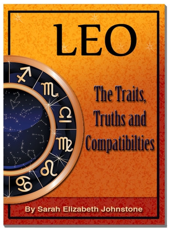 Leo: Leo Star Sign Traits, Truths and Love Compatibility ebook by Sarah Johnstone