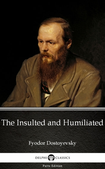 The Insulted and Humiliated by Fyodor Dostoyevsky ebook by Fyodor Dostoyevsky