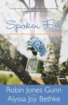 Spoken For - Embracing Who You Are and Whose You Are ebook by Robin Jones Gunn, Alyssa Joy Bethke