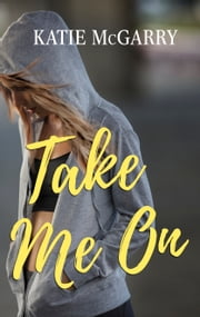 Take Me On - A Coming of Age YA Romance ebook by Katie McGarry