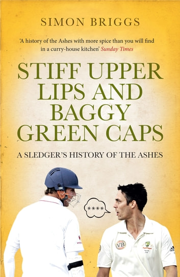 Stiff Upper Lips & Baggy Green Caps - A Sledger's History of the Ashes ebook by Simon Briggs