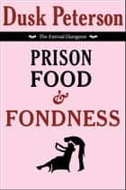 Prison Food and Fondness (The Eternal Dungeon) ebook by Dusk Peterson