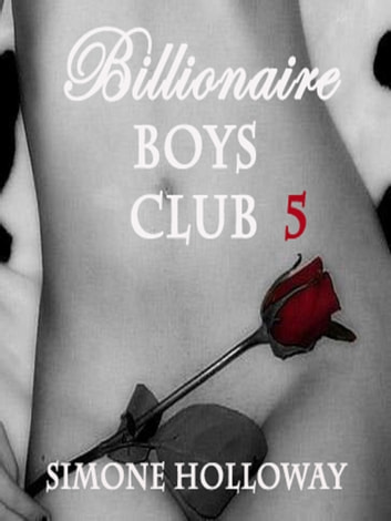Billionaire Boys' Club 5 ebook by Simone Holloway