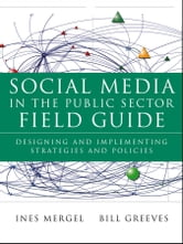 Social Media in the Public Sector Field Guide - Designing and Implementing Strategies and Policies ebook by Ines Mergel,Bill Greeves