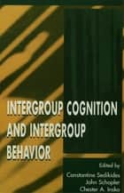 Intergroup Cognition and Intergroup Behavior ebook by Constantine Sedikides,John Schopler,Chester A. Insko,Chester Insko