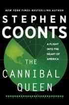 The Cannibal Queen: A Flight Into the Heart of America - A Flight Into the Heart of America ebook by Stephen Coonts