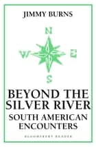 Beyond The Silver River - South American Encounters ebook by Jimmy Burns