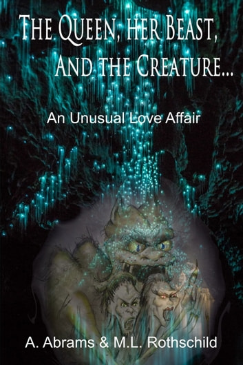 The Queen her Beast and the Creature - An Unusual Love Affair ebook by Art Abrams,Myra L. Rothschild