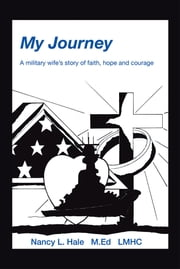 My Journey - A Military Wife'S Story of Faith, Hope, and Courage ebook by Nancy Hale M.Ed