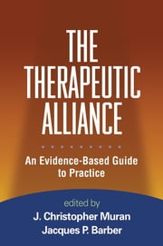 The Therapeutic Alliance - An Evidence-Based Guide to Practice ebook by J. Christopher Muran, Phd,Jacques P. Barber, PhD, ABPP