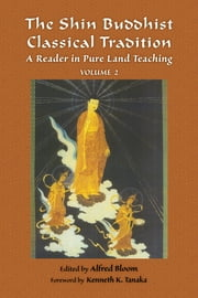 The Shin Buddhist Classical Tradition - A Reader in Pure Land Teaching ebook by Kenneth K. Tanaka,Alfred Bloom