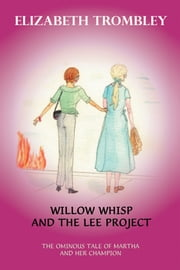 Willow Whisp and the Lee Project - The Ominous Tale of Martha and Her Champion ebook by Elizabeth Trombley