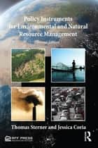 Policy Instruments for Environmental and Natural Resource Management ebook by Thomas Sterner,Jessica Coria