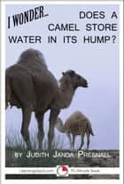 I Wonder… Does A Camel Store Water In Its Hump ebook by Judith Janda Presnall