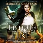A Fistful of Fire audiobook by Rebecca Chastain