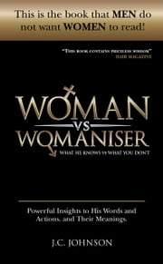 Woman Vs Womaniser - What He Knows vs What You Don't ebook by J.C. Johnson