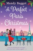 A Perfect Paris Christmas - the perfect laugh out loud romance to curl up with this Christmas ebook by Mandy Baggot