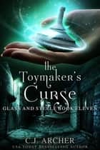 The Toymaker's Curse ebook by C.J. Archer