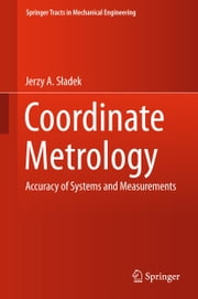 Coordinate Metrology - Accuracy of Systems and Measurements ebook by Jerzy A. Sładek