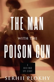 The Man with the Poison Gun - A Cold War Spy Story ebook by Serhii Plokhy