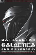 Battlestar Galactica and Philosophy - Mission Accomplished or Mission Frakked Up? ebook by Josef Steiff, Tristan D. Tamplin